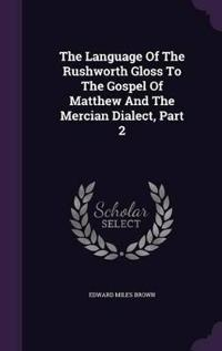 The Language of the Rushworth Gloss to the Gospel of Matthew and the Mercian Dialect, Part 2