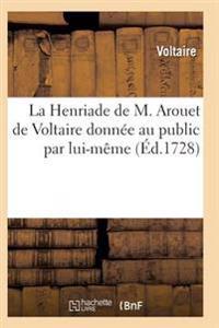 La Henriade de M. Arouet de Voltaire Donnee Au Public Par Lui-Meme