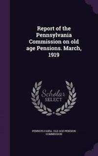 Report of the Pennsylvania Commission on Old Age Pensions. March, 1919