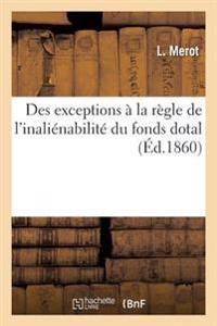 Des Exceptions a la Regle de L'Inalienabilite Du Fonds Dotal