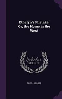 Ethelyn's Mistake; Or, the Home in the West