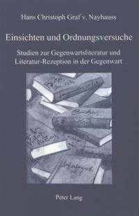 Einsichten Und Ordnungsversuche: Studien Zur Gegenwartsliteratur Und Literatur-Rezeption in Der Gegenwart