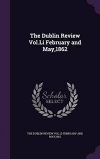 The Dublin Review Vol.Li February and May,1862