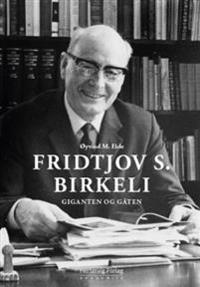 Fridtjov S. Birkeli; giganten og gåten - Øyvind M. Eide | Ridgeroadrun.org