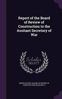 Report of the Board of Review of Construction to the Assitant Secretary of War