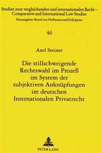 Die Stillschweigende Rechtswahl Im Prozess Im System Der Subjektiven Anknuepfungen Im Deutschen Internationalen Privatrecht