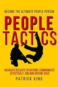 People Tactics: Become the Ultimate People Person - Strategies to Navigate Delic