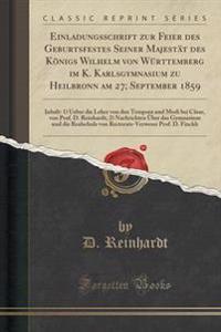 Einladungsschrift Zur Feier Des Geburtsfestes Seiner Majestat Des Konigs Wilhelm Von Wurttemberg Im K. Karlsgymnasium Zu Heilbronn Am 27; September 1859