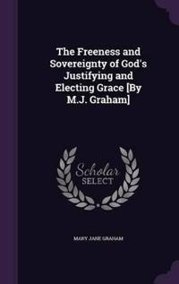 The Freeness and Sovereignty of God's Justifying and Electing Grace [By M.J. Graham]
