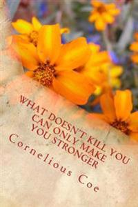 What Doesn't Kill You Can Only Make You Stronger