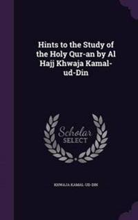 Hints to the Study of the Holy Qur-An by Al Hajj Khwaja Kamal-Ud-Din