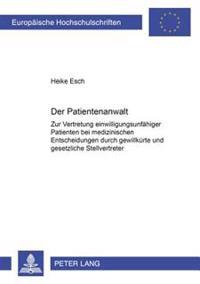 Der Patientenanwalt: Zur Vertretung Einwilligungsunfaehiger Patienten Bei Medizinischen Entscheidungen Durch Gewillkuerte Und Gesetzliche S
