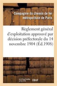R�glement G�n�ral d'Exploitation Approuv� Par D�cision Pr�fectorale Du 14 Novembre 1904 Et Modifi�