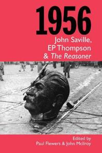 1956, John Saville, EP Thompson & The Reasoner