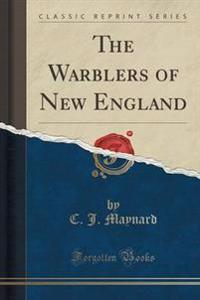 The Warblers of New England (Classic Reprint)