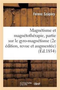 Magnetisme Et Magnetotherapie 2e Edition, Revue Et Augmentee D'Une 3e Partie Sur Le Gyro-Magnetisme