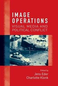 Image Operations: Visual Media and Political Conflict