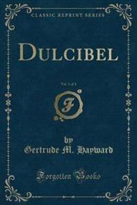 Dulcibel, Vol. 1 of 3 (Classic Reprint)