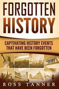 Forgotten History: Captivating History Events That Have Been Forgotten