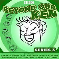 Beyond Our Ken Series 3: The Classic BBC Radio Comedy