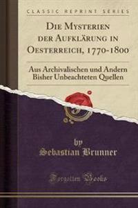 Die Mysterien Der Aufkl�rung in Oesterreich, 1770-1800