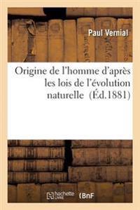 Origine de L'Homme D'Apres Les Lois de L'Evolution Naturelle