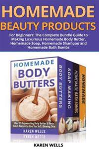Homemade Beauty Products for Beginners: The Complete Bundle Guide to Making Luxurious Homemade Soap, Homemade Body Butter, & Homemade Shampoo Recipes