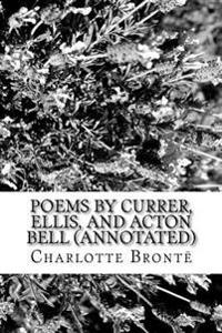 Poems by Currer, Ellis, and Acton Bell (Annotated)