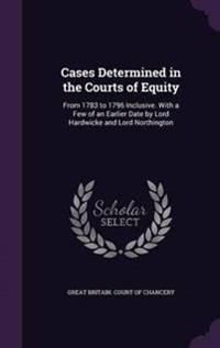 Cases Determined in the Courts of Equity
