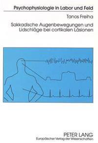Sakkadische Augenbewegungen Und Lidschlaege Bei Cortikalen Laesionen: Die Neuropsychologie Von Augenbewegungen - Vergleich Von Oculomotorischen Parame