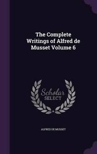 The Complete Writings of Alfred de Musset Volume 6