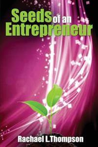 Seeds of an Entrepreneur: Seeds of an Entrepreneur-Simple Guide to Change Your Habits, Start Your Business and Live a Life of Success