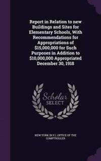 Report in Relation to New Buildings and Sites for Elementary Schools, with Recommendations for Appropriations of $15,000,000 for Such Purposes in Addition to $10,000,000 Appropriated December 30, 1918