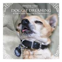 Doggie Dreaming: A Dog's Guide to Living in the Moment