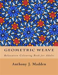 Geometric Weave: Relaxation Colouring Book for Adults