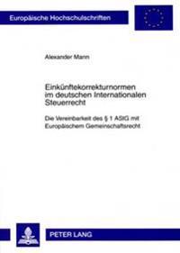 Einkuenftekorrekturnormen Im Deutschen Internationalen Steuerrecht: Die Vereinbarkeit Des 1 Astg Mit Europaeischem Gemeinschaftsrecht