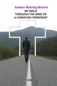 Anders Behring Breivik: My Walk Through the Mind of a Christian Terrorist