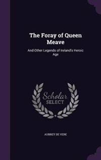 The Foray of Queen Meave, and Other Legends of Ireland's Heroic Age