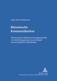 Binomische Kommunikation: Aktivierung Des Selbsterneuerungspotentials in Veraenderungsprozessen Am Beispiel Wissenschaftlicher Bibliotheken
