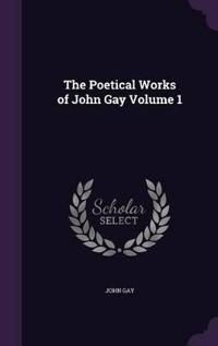 The Poetical Works of John Gay, Volume 1