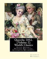 Queechy, 1852. by Susan Bogert Warner Pen Name, Elizabeth Wetherell. (Volume 2): Susan Bogert Warner Pen Name, Elizabeth Wetherell.(World's Classics)