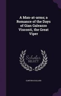 A Man-At-Arms; A Romance of the Days of Gian Galeazzo Visconti, the Great Viper