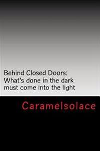 Behind Closed Doors: What's Done in the Dark Must Come Into the Light
