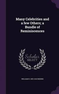 Many Celebrities and a Few Others; A Bundle of Reminiscences