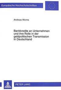 Bankkredite an Unternehmen Und Ihre Rolle in Der Geldpolitischen Transmission in Deutschland