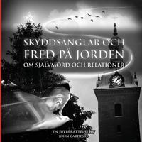 Skyddsänglar och fred på jorden om självmord och relationer: En julberättelse av John Cardesjö