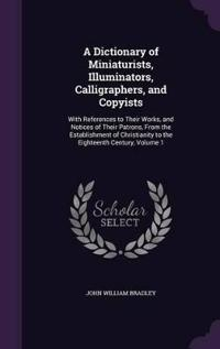 A Dictionary of Miniaturists, Illuminators, Calligraphers, and Copyists