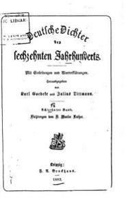Deutsche Dichter Des Sechzehnten Jahrhunderts, Mit Einleitungen Und Worterklärungen
