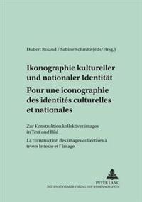 Pour Une Iconographie Des Identités Culturelles Et Nationales- Ikonographie Kultureller Und Nationaler Identitaet: La Construction Des Images Collecti