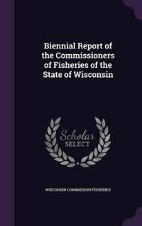 Biennial Report of the Commissioners of Fisheries of the State of Wisconsin